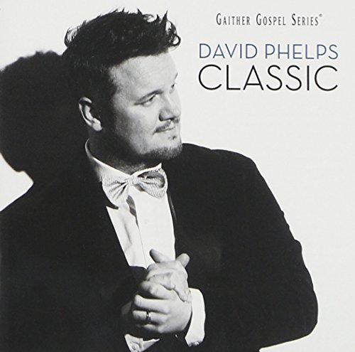Classic by David Phelps (2012-05-04) (David Phelps Classic compare prices)