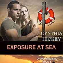 Exposure at Sea: Overcoming Evil Book 4 Audiobook by Cynthia Hickey Narrated by Sage Brighten