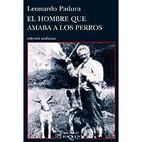El hombre que amaba a los perros (Spanish Edition)