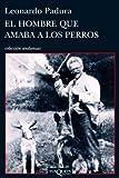 El hombre que amaba a los perros (Andanzas) (Spanish Edition)