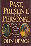 img - for Past, Present, and Personal: The Family and the Life Course in American History by Demos, John Putnam (1986) Hardcover book / textbook / text book