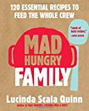 img - for Mad Hungry Family: 120 Essential Recipes to Feed the Whole Crew book / textbook / text book
