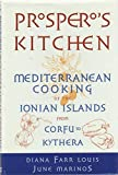 Prosperos Kitchen: Mediterranean Cooking of the Ionian Islands from Corfu to Kythera