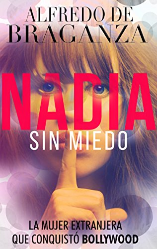 Nadia Sin Miedo: La mujer extranjera que conquistó Bollywood