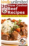 30 Slow Cooker Beef Recipes - Simple & Delicious Slow Cooker Beef Recipes (Slow Cooker Recipes Book 1) (English Edition)