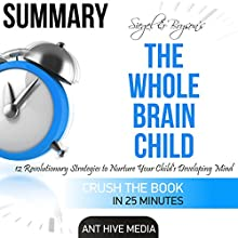 Summary of Siegel & Bryson's The Whole-Brain Child: 12 Revolutionary Strategies to Nurture Your Child's Developing Mind | Livre audio Auteur(s) :  Ant Hive Media Narrateur(s) : Kevin Theis