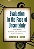 By Jonathan A  Morell PhD: Evaluation in the Face of Uncertainty: Anticipating Surprise and Responding to the Inevitable