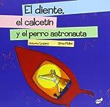 img - for El diente, el calcet n y el perro astronauta (Spanish Edition) book / textbook / text book