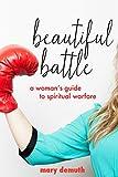 Beautiful Battle: A Womans Guide to Spiritual Warfare