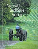 Successful Small-Scale Farming: An Organic Approach (Down-To-Earth Book)