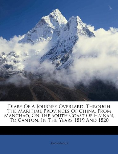 Diary Of A Journey Overlard, Through The Maritime Provinces Of China, From Manchao, On The South Coast Of Hainan, To Canton, In The Years 1819 And 1820