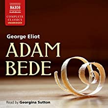 Adam Bede (       UNABRIDGED) by George Eliot Narrated by Georgina Sutton