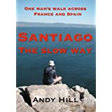 Santiago the Slow Way, one man's walk across France and Spainby Andy Hill