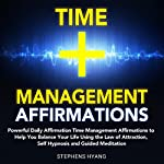 Time Management Affirmations: Powerful Daily Time Management Affirmations to Help You Balance Your Life Using the Law of Attraction, Self-Hypnosis and Guided Meditation | Stephens Hyang