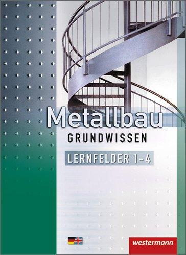 Metallbau Grundwissen: Lernfelder 1-4: Schülerbuch, 4. Auflage, 2013