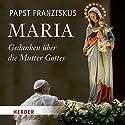 Maria: Gedanken über die Mutter Gottes Hörbuch von  Papst Franziskus Gesprochen von: Rudolf Guckelsberger