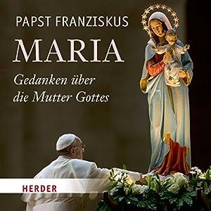 Maria: Gedanken über die Mutter Gottes Hörbuch