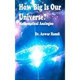 How Big Is Our Universe? Mathematical Analogies ~ Dr. Anwar A Hamdi