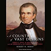 A Country of Vast Designs: James K. Polk, the Mexican War and the Conquest of the American Continent | [Robert W. Merry]