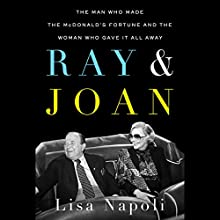Ray & Joan: The Man Who Made the McDonald's Fortune and the Woman Who Gave It All Away Audiobook by Lisa Napoli Narrated by Lisa Napoli