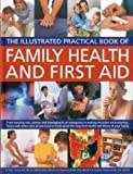 img - for The Illustrated Practical Book of Family Health & First Aid: From treating cuts, sprains and bandaging in an emergency to making decisions on ... long-term health and fitness of your family by Fermie, Peter, Keech, Pippa, Shepherd, Stephen (2012) Paperback book / textbook / text book