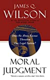 Moral Judgment: Does the Abuse Excuse Threaten Our Legal System? (0465047335) by Wilson, James Q.