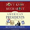 Don't Know Much About the American Presidents (       UNABRIDGED) by Kenneth C. Davis Narrated by Kenneth C. Davis, Arthur Morey, Kirby Heyborne, Mark Bramhall