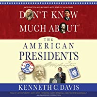 Don't Know Much About the American Presidents (       UNABRIDGED) by Kenneth C. Davis Narrated by Arthur Morey, Kirby Heyborne, Mark Bramhall, Kenneth C. Davis