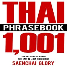 Thai Phrasebook: 1001 Easy to Learn Thai Phrases Audiobook by Saenchai Glory Narrated by Kevin Collins