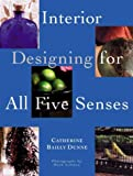 img - for Interior Designing for All Five Senses by Dunne Catherine Bailly (1998-10-15) Hardcover book / textbook / text book