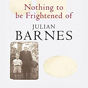 Nothing to Be Frightened Of | [Julian Barnes]