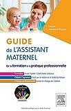 Guide de l'assistant maternel: De la formation à la pratique professionnelle...