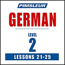 German Level 2 Lessons 21-25: Learn to Speak and Understand German with Pimsleur Language Programs Speech by  Pimsleur Narrated by  Pimsleur
