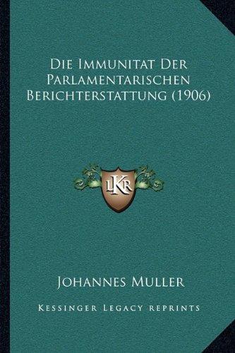 Die Immunitat Der Parlamentarischen Berichterstattung (1906)