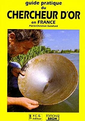 Guide pratique du chercheur d'or en France de Pierre Christian Guiollard