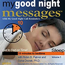 My Good Night Messages (TM) Safe and Sound Sleep Solutions with My Good Night Calls (TM) Bedtime Reminders - Volume 1  by Robin B. Palmer, Dr. Sylva Dvorak Narrated by Robin B. Palmer, Dr. Sylva Dvorak