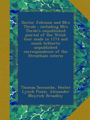Doctor Johnson and Mrs Thrale : including Mrs Thrale's unpublished journal of the Welsh tour made in 1774 and much hitherto unpublished correspondence of the Streatham coterie PDF