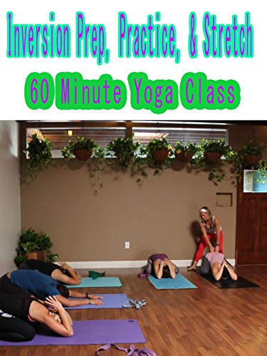 60 Minute Yoga Class - Inversion Prep, Practice, Stretch on Amazon Prime Video UK