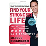"""Find Your Strongest Life: What the Happiest and Most Successful Women Do Differentlyvon """"Marcus Buckingham"""""""