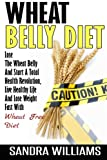 img - for Wheat Belly Diet: Lose The Wheat Belly And Start A Total Health Revolution, Live Healthy Life And Lose Weight Fast With Wheat Free Diet (Wheat Belly ... Wheat Free Kindle Edition Books) (Volume 1) book / textbook / text book