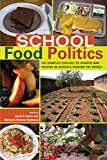 School Food Politics: The Complex Ecology of Hunger and Feeding in Schools Around the World. With a Foreword by Chef Ann Cooper (Global Studies in Education)
