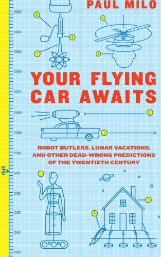 your-flying-car-awaits-robot-butlers-lunar-vacations-and-other-dead-wrong-predictions-of-the-twentie