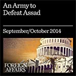 An Army to Defeat Assad: How to Turn Syria's Opposition into a Real Fighting Force | Kenneth M. Pollack
