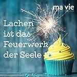 Lachen ist das Feuerwerk der Seele | Katja Schütz