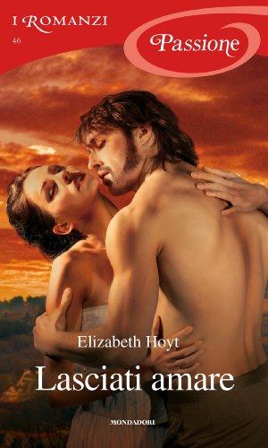 Elizabeth Hoyt - Lasciati amare (I Romanzi Passione)