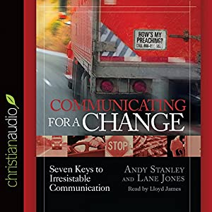 Communicating for a Change: Seven Keys to Irresistible Communication | [Andy Stanley]