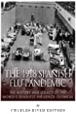 The 1918 Spanish Flu Pandemic: The History and Legacy of the World's Deadliest Influenza Outbreak