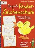 Image de Die große Kinderzeichenschule: Fröhlich bunte Übungen für Kinder ab 4 Jahren. Mit lustigen Reime