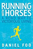 Running with Horses: A Road Map to Victorious Living