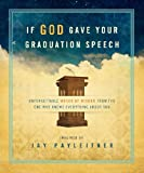img - for If God Gave Your Graduation Speech: Unforgettable Words of Wisdom from the One Who Knows Everything About You (Inspired Gifts Series) by Jay Payleitner (2013-03-01) book / textbook / text book